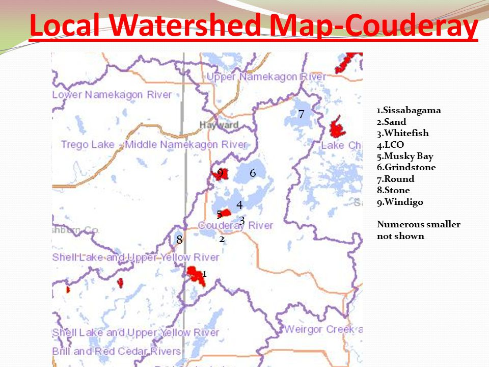 Local Watershed Map-Couderay 1 2 3 4 6 7 5 8 9 1.Sissabagama 2.Sand 3.Whitefish 4.LCO 5.Musky Bay 6.Grindstone 7.Round 8.Stone 9.Windigo Numerous smal