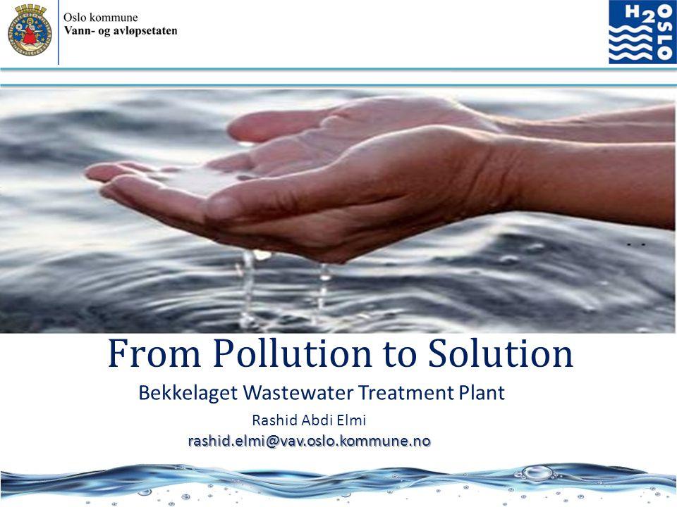 Bekkelaget Wastewater Treatment Plant Rashid Abdi Elmirashid.elmi@vav.oslo.kommune.no From Pollution to Solution