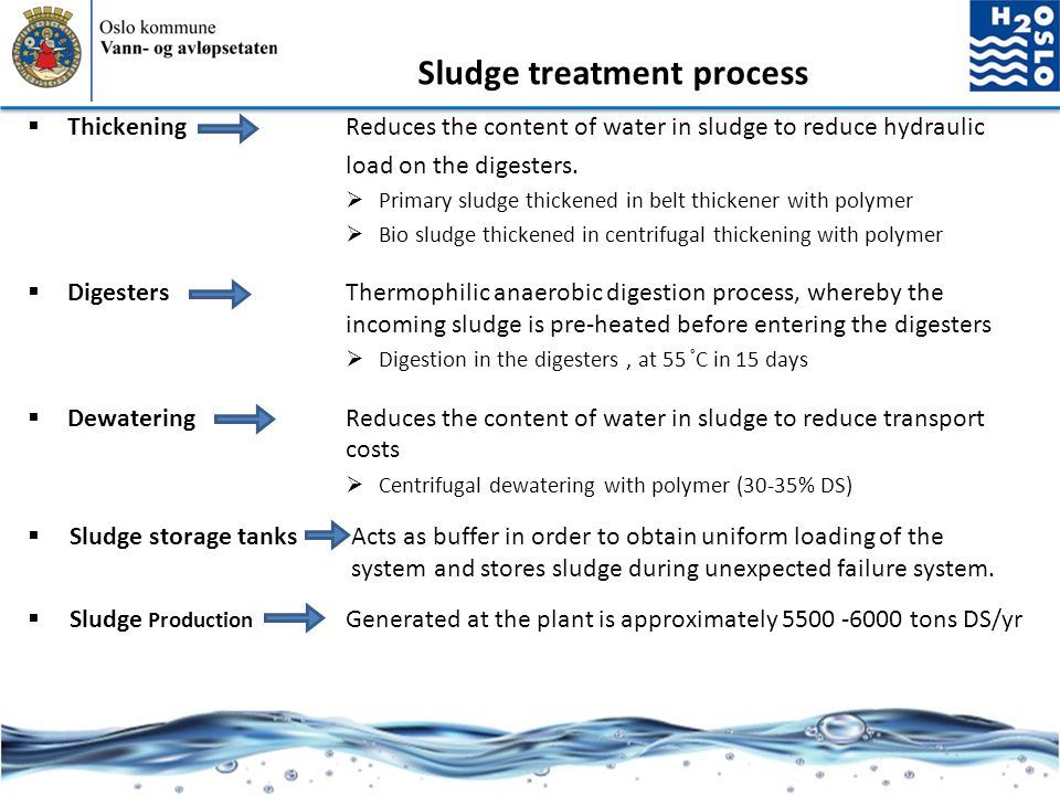 Sludge treatment process  Thickening Reduces the content of water in sludge to reduce hydraulic load on the digesters.  Primary sludge thickened in