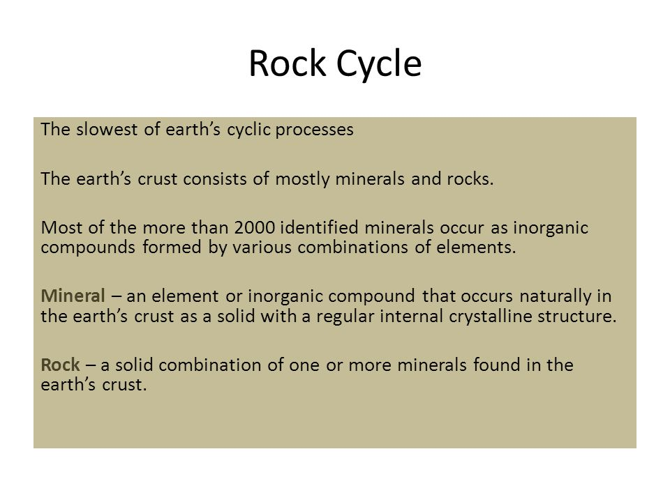 The slowest of earth's cyclic processes The earth's crust consists of mostly minerals and rocks. Most of the more than 2000 identified minerals occur