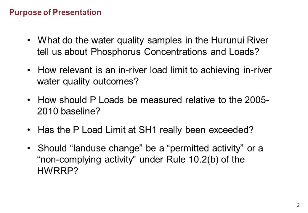 Purpose of Presentation 2 What do the water quality samples in the Hurunui River tell us about Phosphorus Concentrations and Loads? How relevant is an