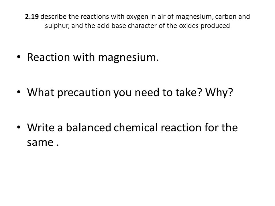 2.19 describe the reactions with oxygen in air of magnesium, carbon and sulphur, and the acid base character of the oxides produced Reaction with magnesium.