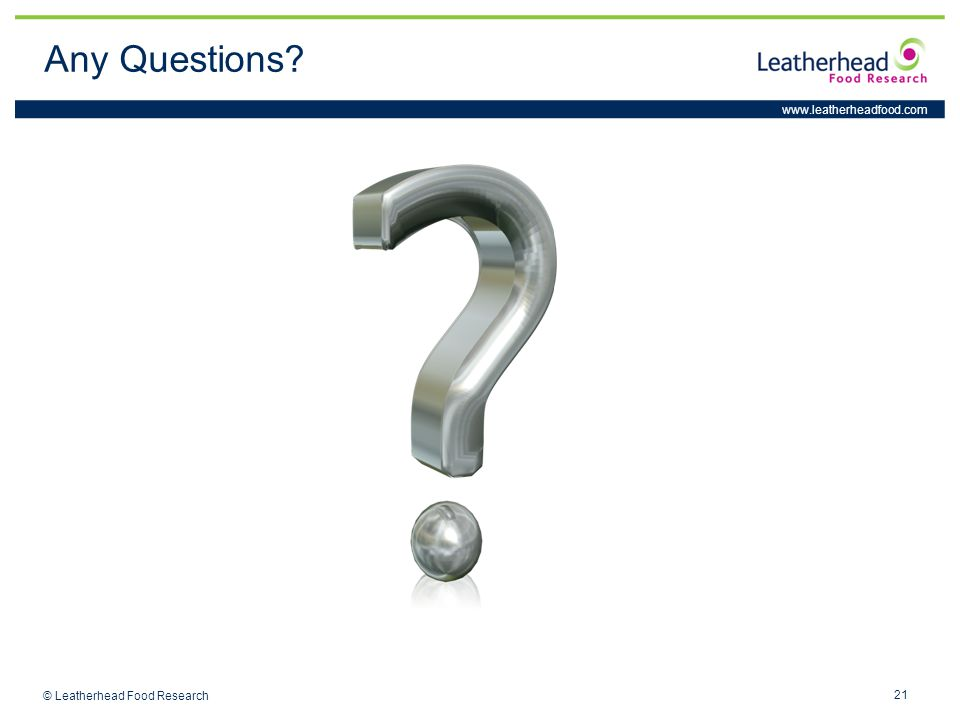 www.leatherheadfood.com 21 © Leatherhead Food Research Any Questions?