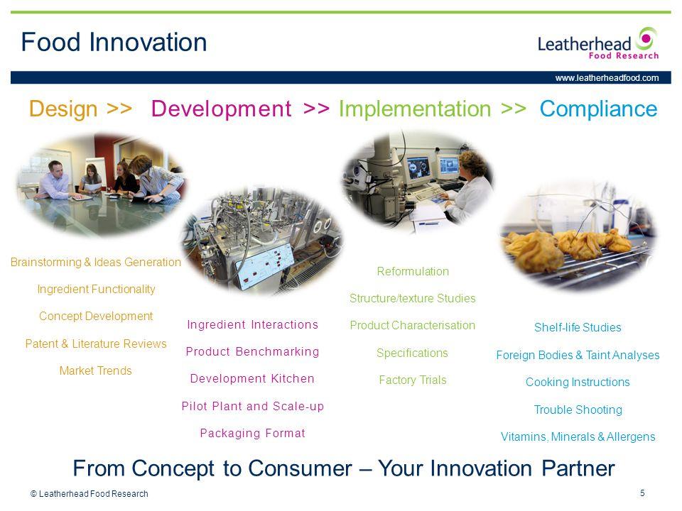www.leatherheadfood.com 5 © Leatherhead Food Research Design >> Development >> Implementation >> Compliance Brainstorming & Ideas Generation Ingredien