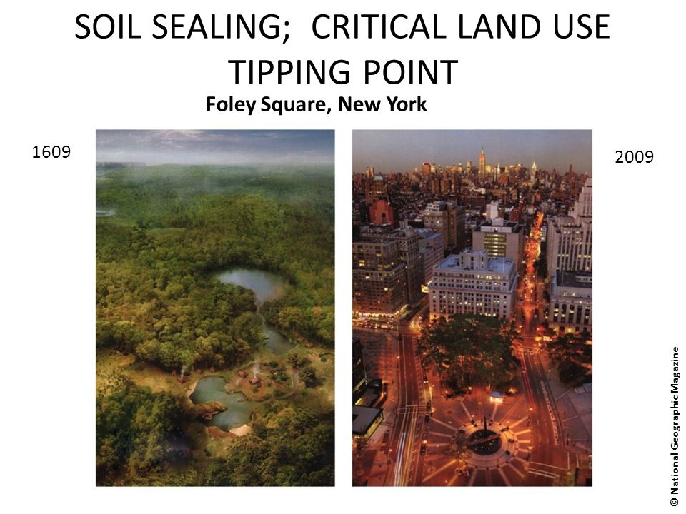SOIL SEALING; CRITICAL LAND USE TIPPING POINT Foley Square, New York 2009 1609 © National Geographic Magazine