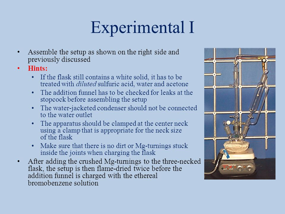 Experimental I Assemble the setup as shown on the right side and previously discussed Hints: If the flask still contains a white solid, it has to be t