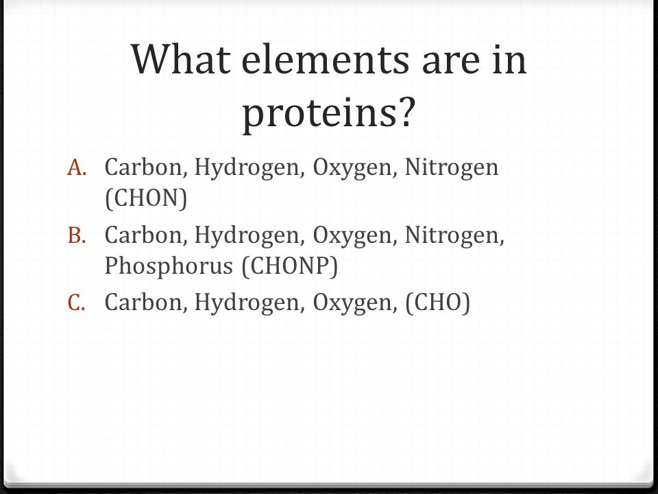 What elements are in proteins. A. Carbon, Hydrogen, Oxygen, Nitrogen (CHON) B.