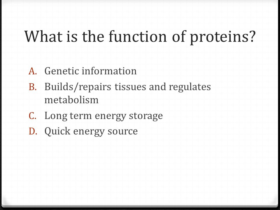 What is the function of proteins. A. Genetic information B.
