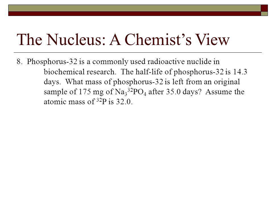 The Nucleus: A Chemist's View 8.