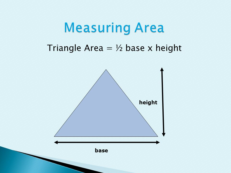 base height Triangle Area = ½ base x height