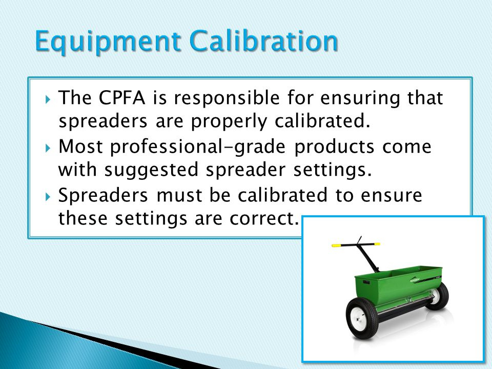  The CPFA is responsible for ensuring that spreaders are properly calibrated.