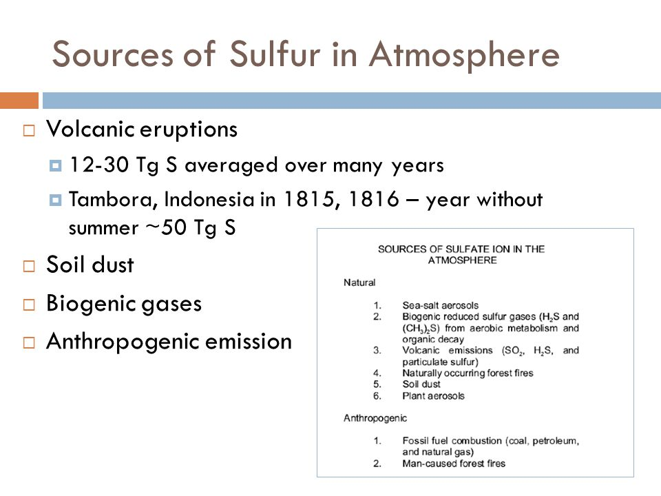 Sources of Sulfur in Atmosphere  Volcanic eruptions  12-30 Tg S averaged over many years  Tambora, Indonesia in 1815, 1816 – year without summer ~5