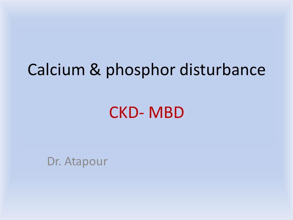 Calcium & phosphor disturbance CKD- MBD Dr. Atapour