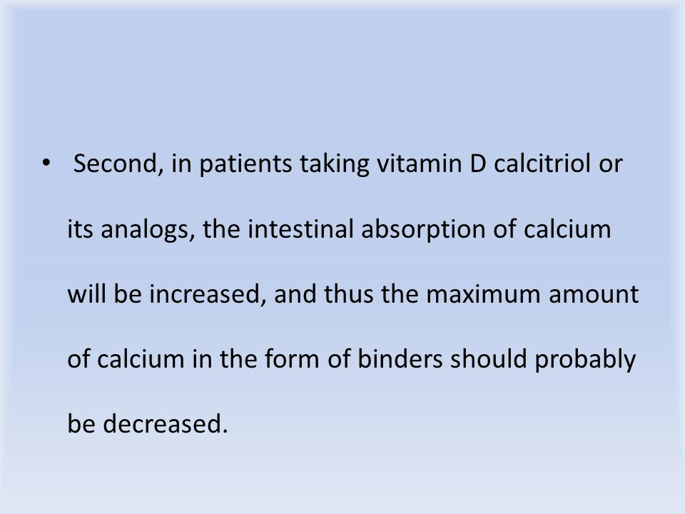 Second, in patients taking vitamin D calcitriol or its analogs, the intestinal absorption of calcium will be increased, and thus the maximum amount of