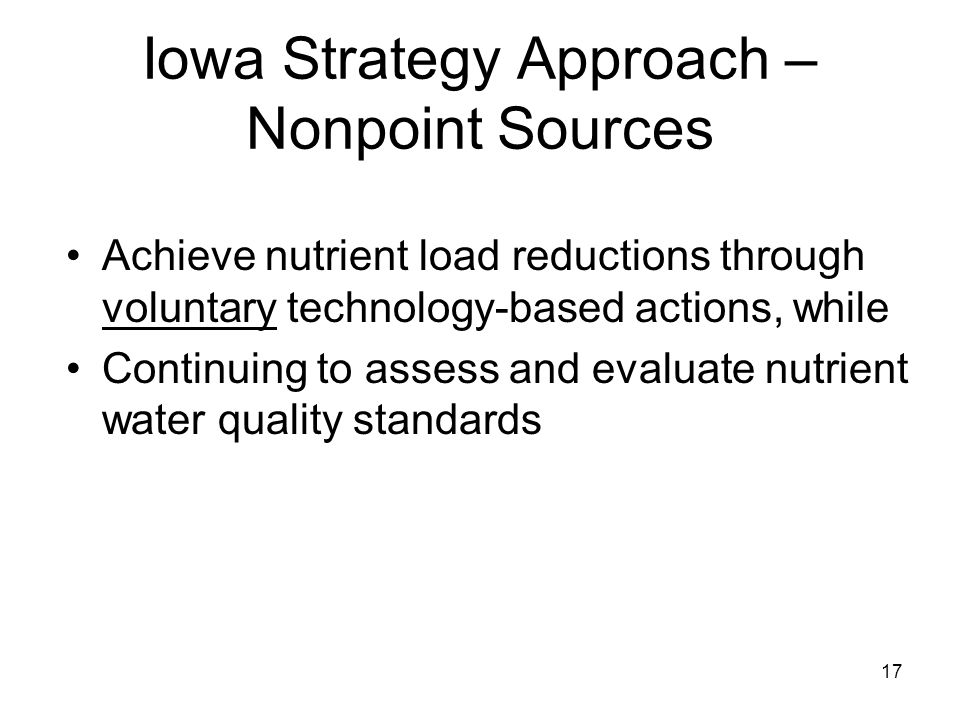 Iowa Strategy Approach – Nonpoint Sources Achieve nutrient load reductions through voluntary technology-based actions, while Continuing to assess and