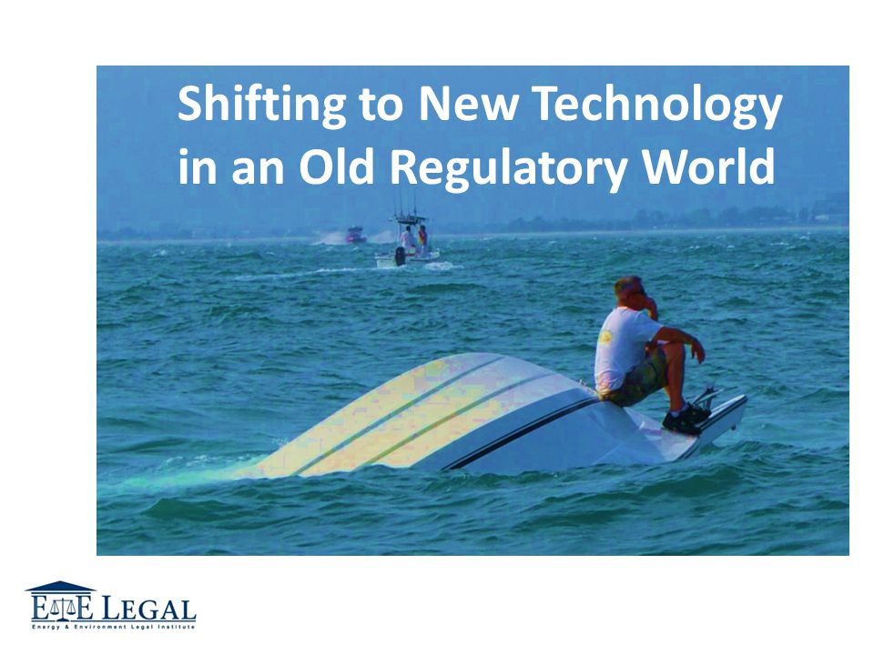 Shifting to New Technology in an Old Regulatory World