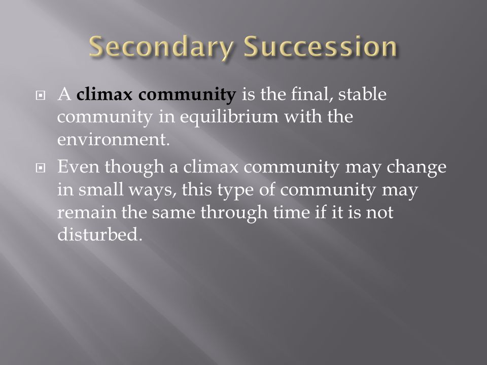  Secondary succession occurs on a surface where an ecosystem has previously existed. It is the process by which one community replaces another commun