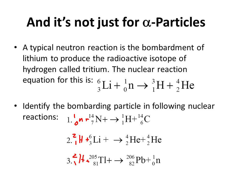 A typical neutron reaction is the bombardment of lithium to produce the radioactive isotope of hydrogen called tritium.