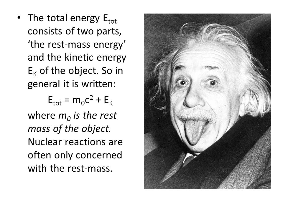 The total energy E tot consists of two parts, 'the rest-mass energy' and the kinetic energy E K of the object.