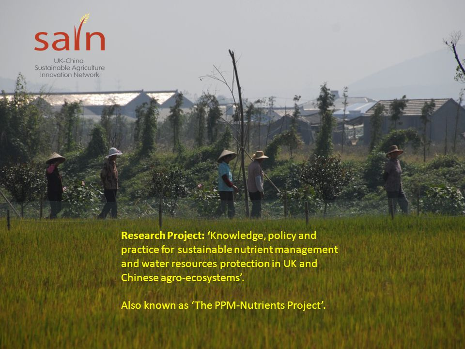 Research Project: 'Knowledge, policy and practice for sustainable nutrient management and water resources protection in UK and Chinese agro-ecosystems'.