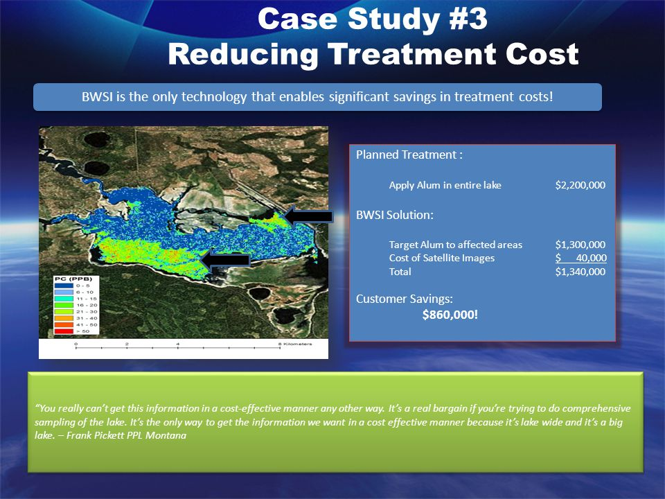 Case Study #3 Reducing Treatment Cost BWSI is the only technology that enables significant savings in treatment costs.