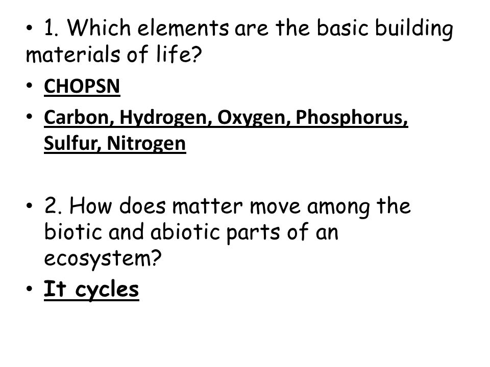 1.Which elements are the basic building materials of life.