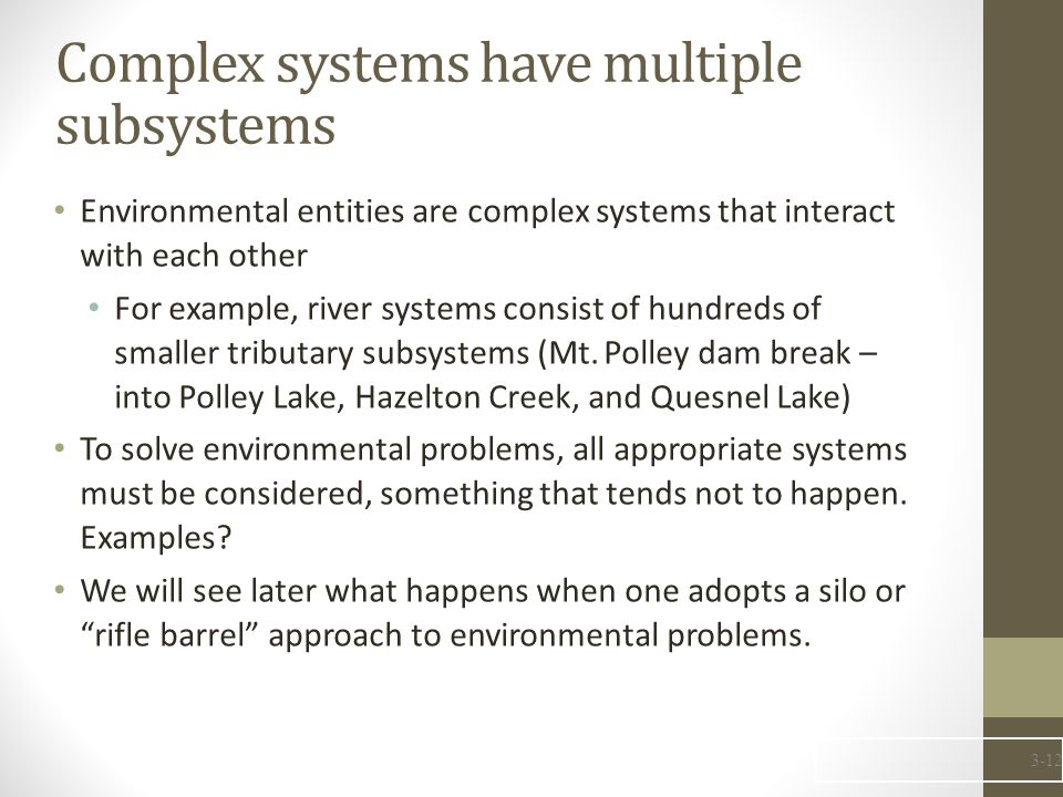 Complex systems have multiple subsystems Environmental entities are complex systems that interact with each other For example, river systems consist o