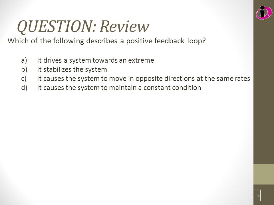 QUESTION: Review Which of the following describes a positive feedback loop.