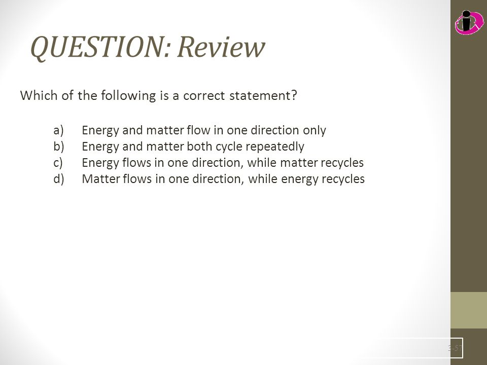 QUESTION: Review Which of the following is a correct statement.