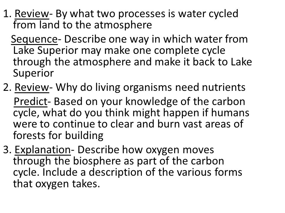 1. Review- By what two processes is water cycled from land to the atmosphere Sequence- Describe one way in which water from Lake Superior may make one