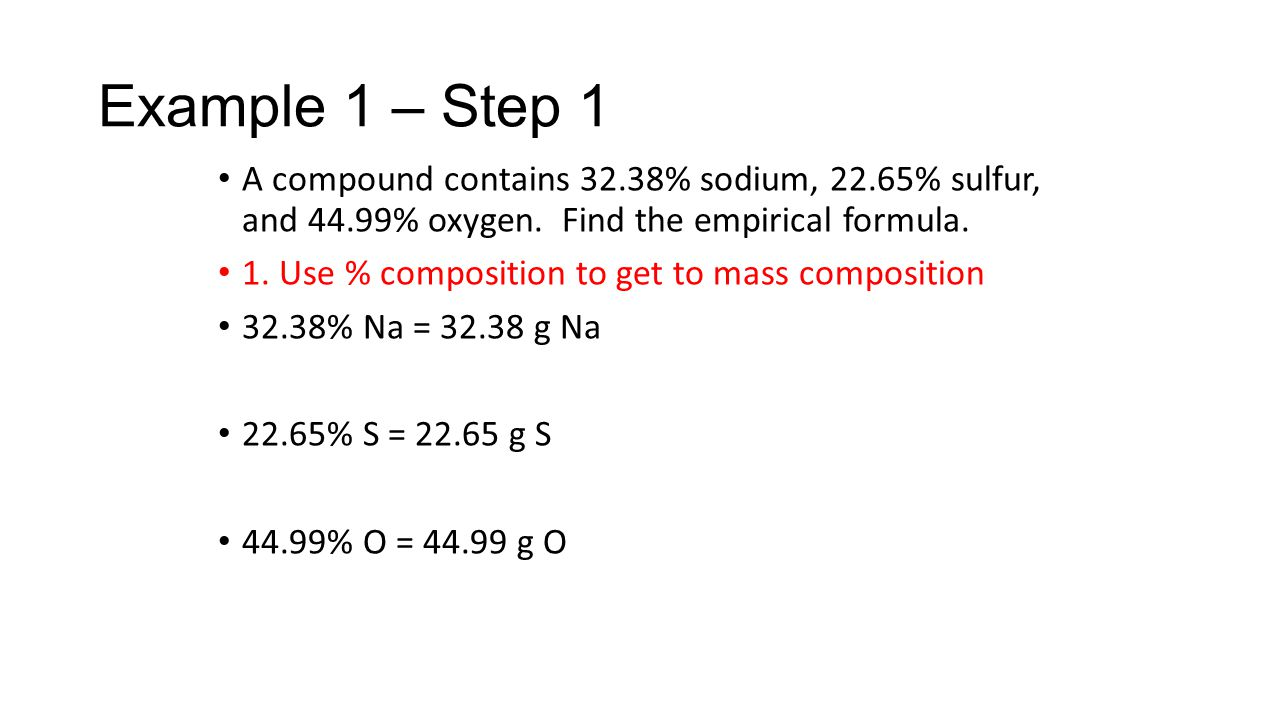 A compound contains 32.38% sodium, 22.65% sulfur, and 44.99% oxygen. Find the empirical formula. 1. Use % composition to get to mass composition 32.38