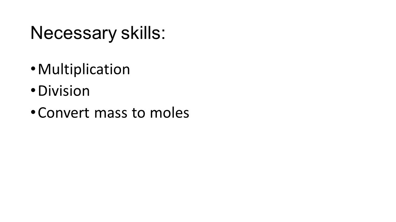 Multiplication Division Convert mass to moles Necessary skills: