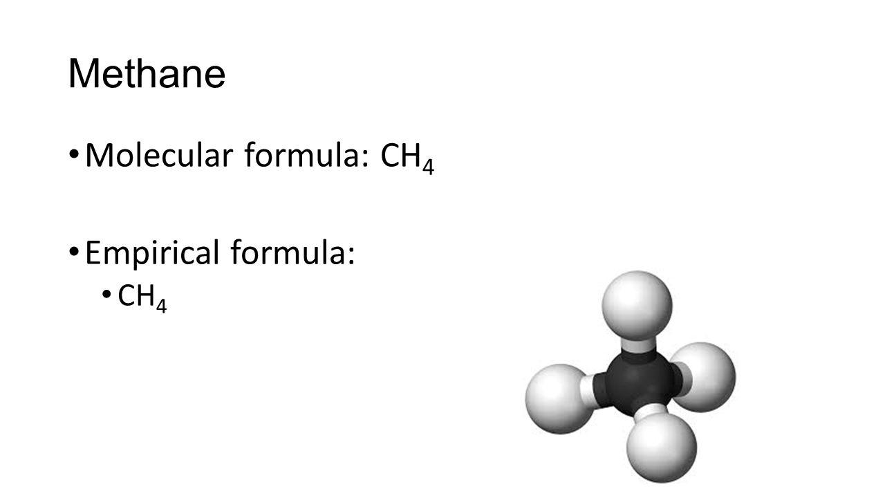Molecular formula: CH 4 Empirical formula: CH 4 Methane