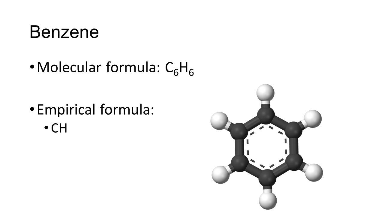 Molecular formula: C 6 H 6 Empirical formula: CH Benzene