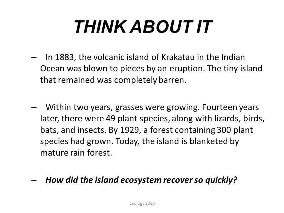 THINK ABOUT IT – In 1883, the volcanic island of Krakatau in the Indian Ocean was blown to pieces by an eruption.