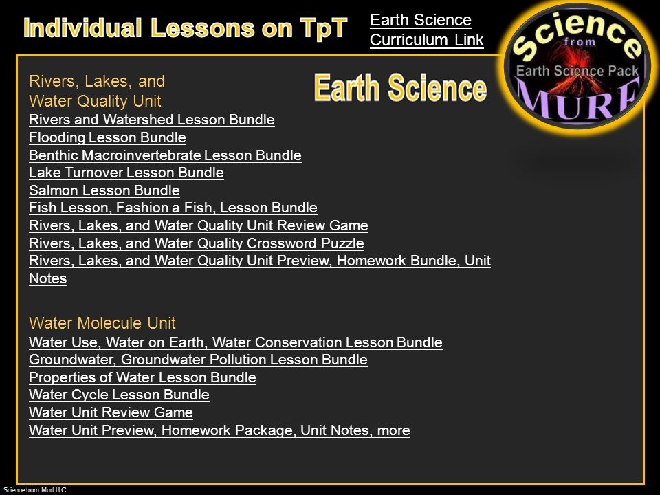 Earth Science Curriculum Link Water Molecule Unit Water Use, Water on Earth, Water Conservation Lesson Bundle Groundwater, Groundwater Pollution Lesson Bundle Properties of Water Lesson Bundle Water Cycle Lesson Bundle Water Unit Review Game Water Unit Preview, Homework Package, Unit Notes, more Rivers, Lakes, and Water Quality Unit Rivers and Watershed Lesson Bundle Flooding Lesson Bundle Benthic Macroinvertebrate Lesson Bundle Lake Turnover Lesson Bundle Salmon Lesson Bundle Fish Lesson, Fashion a Fish, Lesson Bundle Rivers, Lakes, and Water Quality Unit Review Game Rivers, Lakes, and Water Quality Crossword Puzzle Rivers, Lakes, and Water Quality Unit Preview, Homework Bundle, Unit Notes