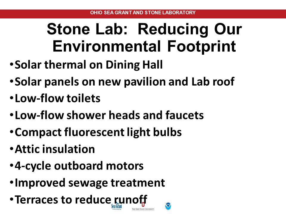 OHIO SEA GRANT AND STONE LABORATORY Stone Lab: Reducing Our Environmental Footprint Solar thermal on Dining Hall Solar panels on new pavilion and Lab