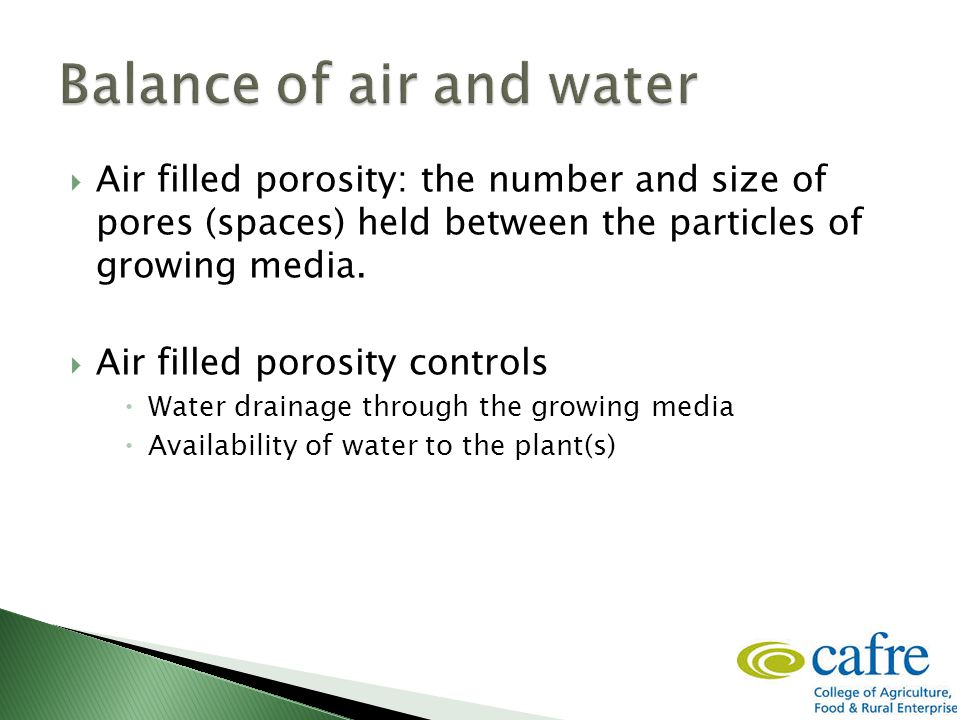  Air filled porosity: the number and size of pores (spaces) held between the particles of growing media.