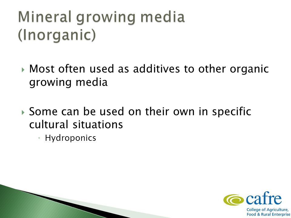  Most often used as additives to other organic growing media  Some can be used on their own in specific cultural situations  Hydroponics