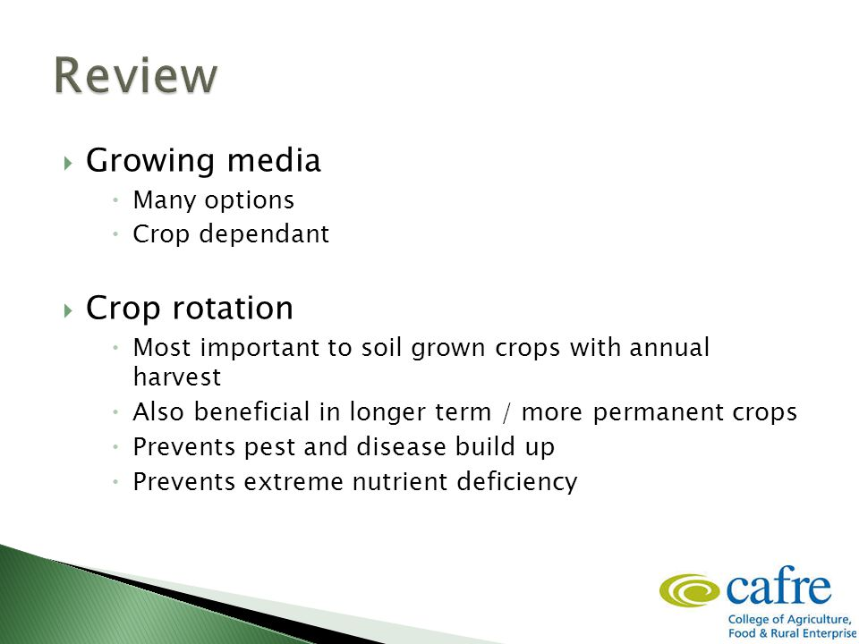  Growing media  Many options  Crop dependant  Crop rotation  Most important to soil grown crops with annual harvest  Also beneficial in longer t