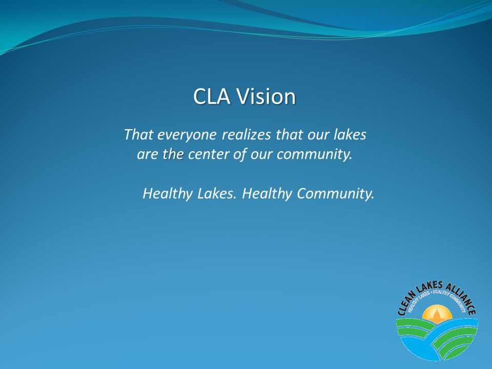 CLA Vision That everyone realizes that our lakes the are the center of our community.
