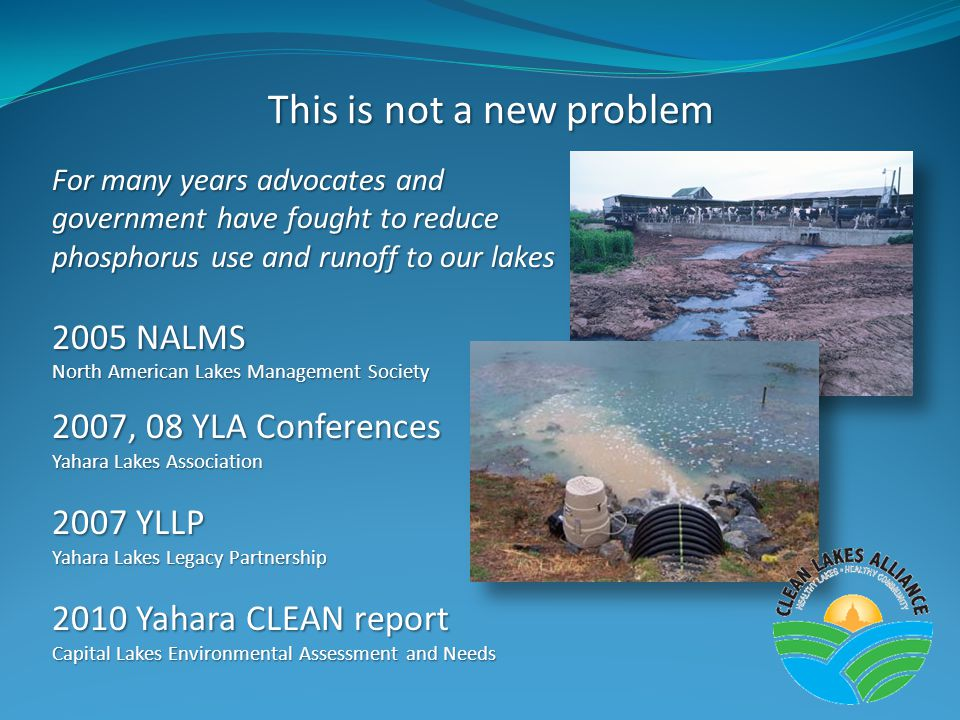 For many years advocates and government have fought to reduce phosphorus use and runoff to our lakes 2005 NALMS North American Lakes Management Society 2007, 08 YLA Conferences Yahara Lakes Association 2007 YLLP Yahara Lakes Legacy Partnership 2010 Yahara CLEAN report Capital Lakes Environmental Assessment and Needs This is not a new problem