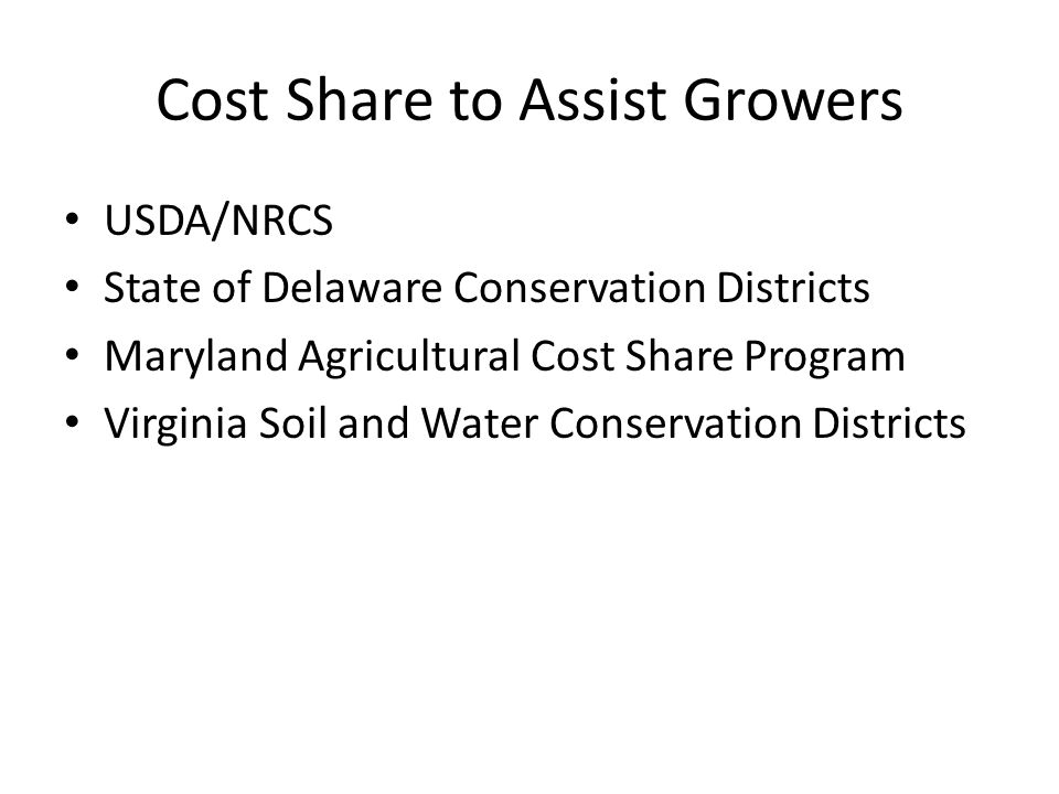 Cost Share to Assist Growers USDA/NRCS State of Delaware Conservation Districts Maryland Agricultural Cost Share Program Virginia Soil and Water Conservation Districts
