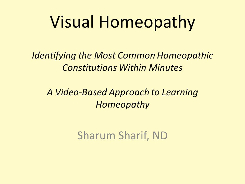 Visual Homeopathy Identifying the Most Common Homeopathic Constitutions Within Minutes A Video-Based Approach to Learning Homeopathy Sharum Sharif, ND