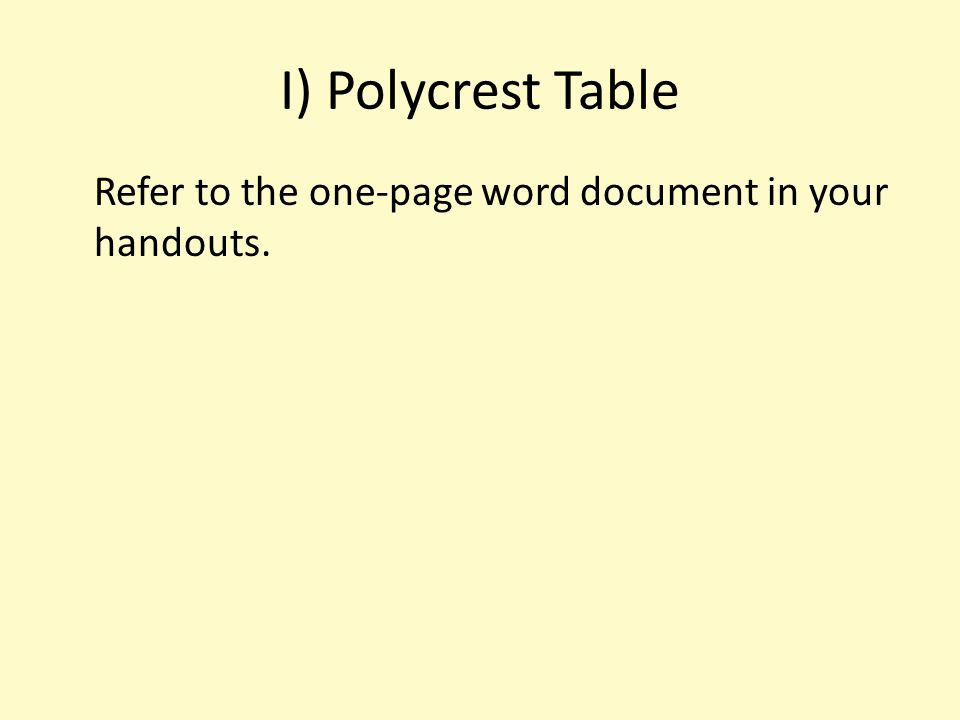 I) Polycrest Table Refer to the one-page word document in your handouts.