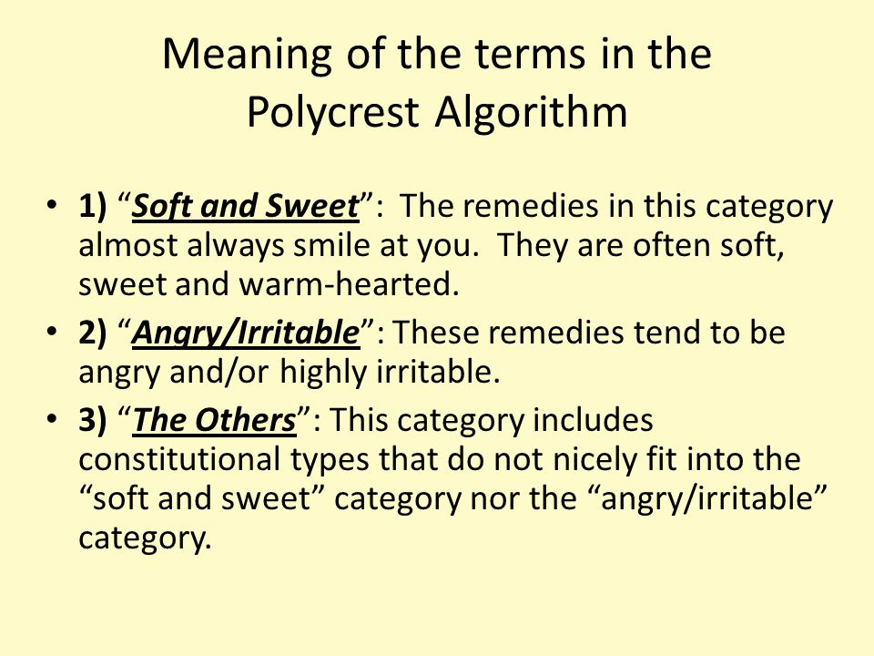 Meaning of the terms in the Polycrest Algorithm 1) Soft and Sweet : The remedies in this category almost always smile at you.