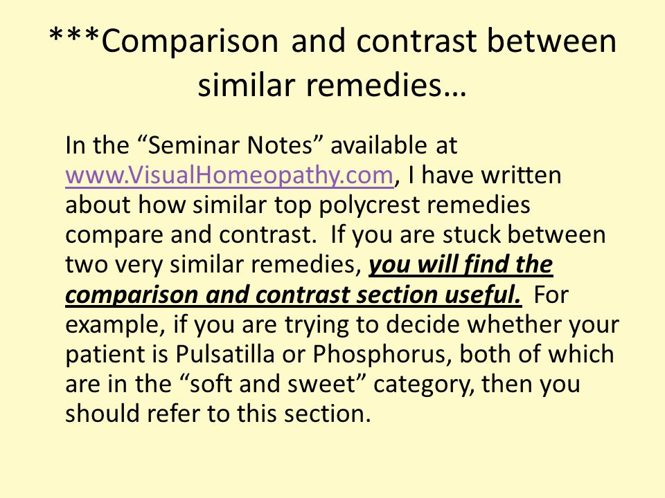 ***Comparison and contrast between similar remedies… In the Seminar Notes available at www.VisualHomeopathy.com, I have written about how similar top polycrest remedies compare and contrast.