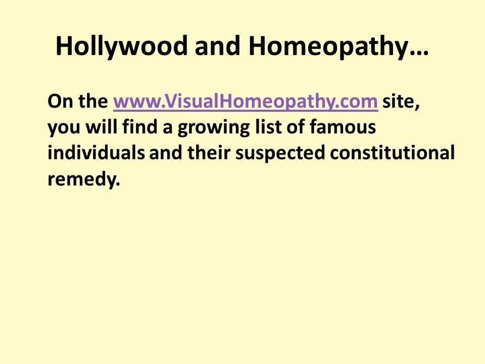Hollywood and Homeopathy… On the www.VisualHomeopathy.com site, you will find a growing list of famous individuals and their suspected constitutional remedy.www.VisualHomeopathy.com