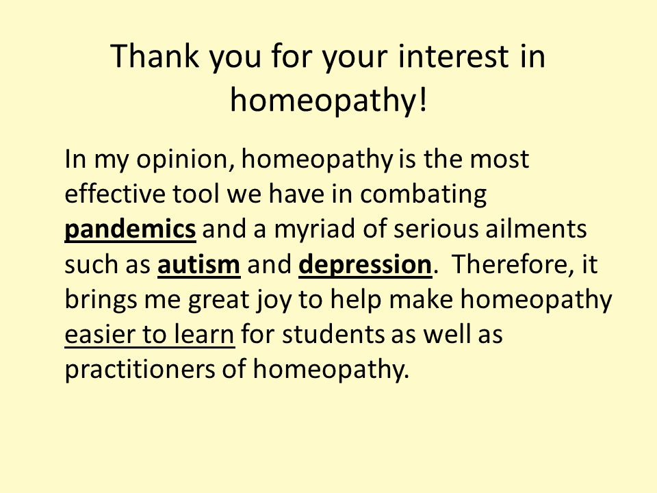 Thank you for your interest in homeopathy.