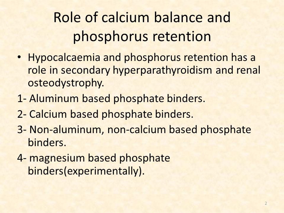 Role of calcium balance and phosphorus retention Hypocalcaemia and phosphorus retention has a role in secondary hyperparathyroidism and renal osteodystrophy.